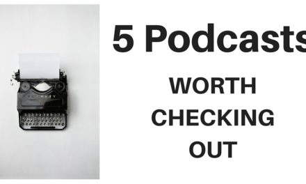 5 Podcasts Worth Checking Out.